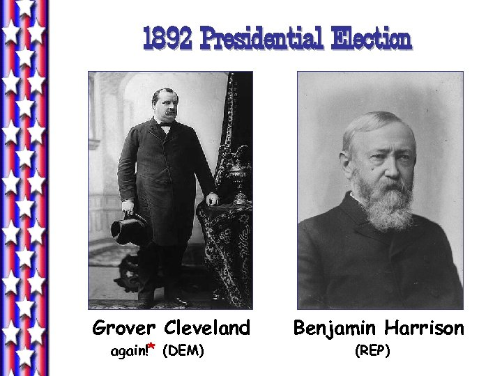 1892 Presidential Election Grover Cleveland again!* (DEM) Benjamin Harrison (REP)