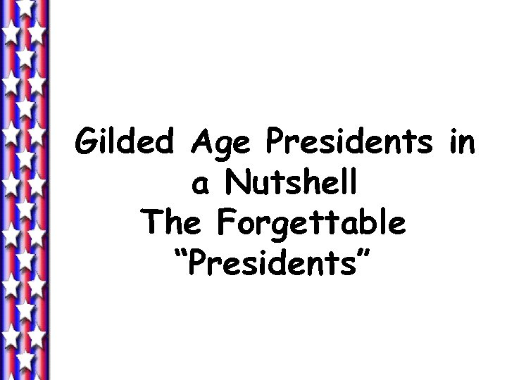 "Gilded Age Presidents in a Nutshell The Forgettable ""Presidents"""