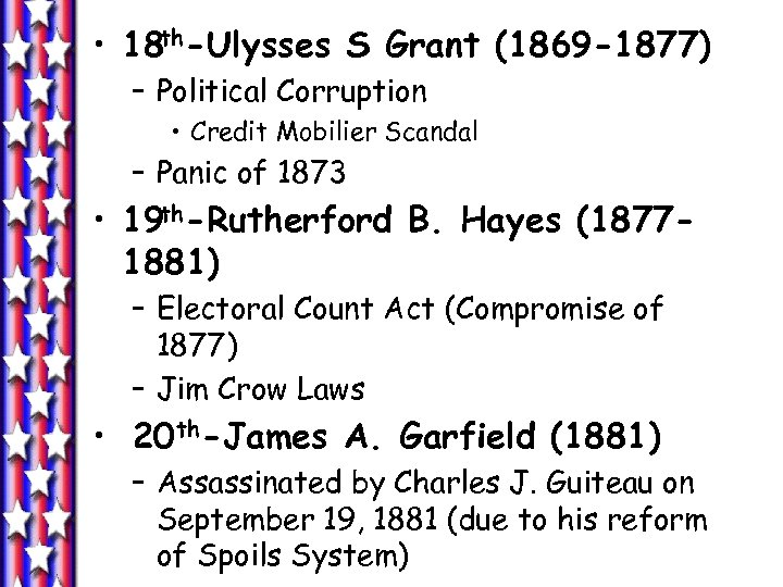 • 18 th-Ulysses S Grant (1869 -1877) – Political Corruption • Credit Mobilier