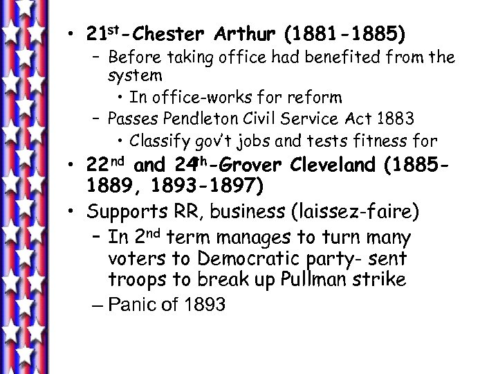 • 21 st-Chester Arthur (1881 -1885) – Before taking office had benefited from