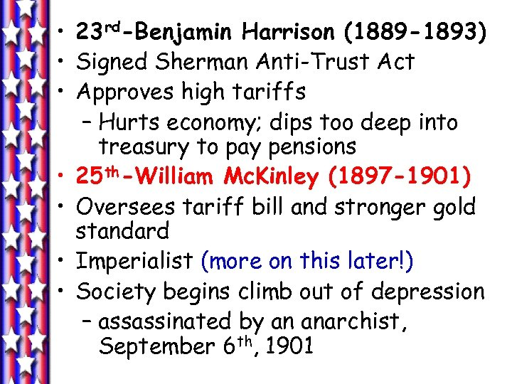 • 23 rd-Benjamin Harrison (1889 -1893) • Signed Sherman Anti-Trust Act • Approves