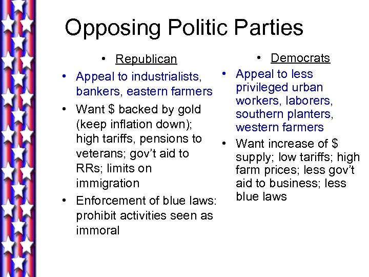 Opposing Politic Parties • Democrats • Republican • Appeal to less • Appeal to