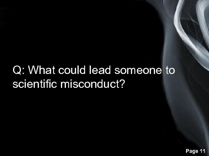 Q: What could lead someone to scientific misconduct? Page 11