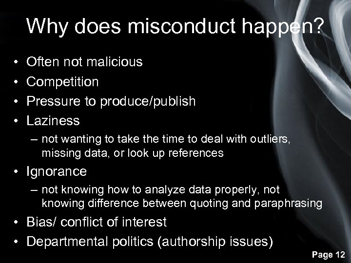 Why does misconduct happen? • • Often not malicious Competition Pressure to produce/publish Laziness