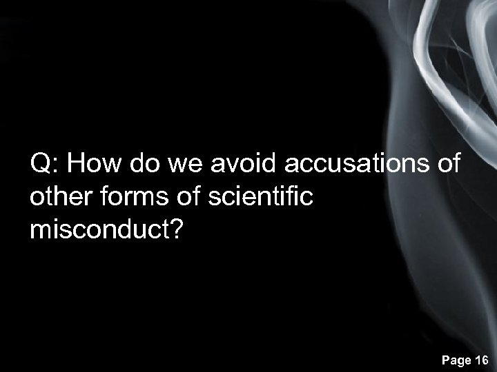 Q: How do we avoid accusations of other forms of scientific misconduct? Page 16