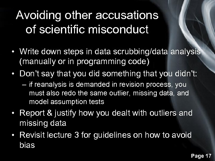 Avoiding other accusations of scientific misconduct • Write down steps in data scrubbing/data analysis