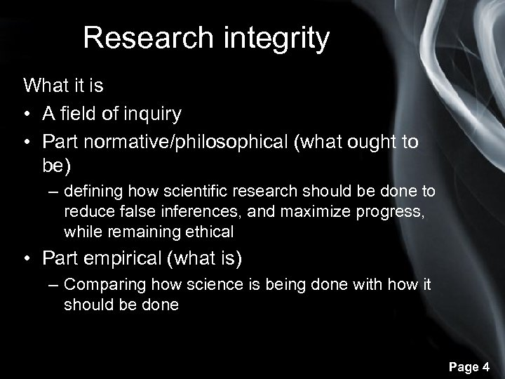 Research integrity What it is • A field of inquiry • Part normative/philosophical (what