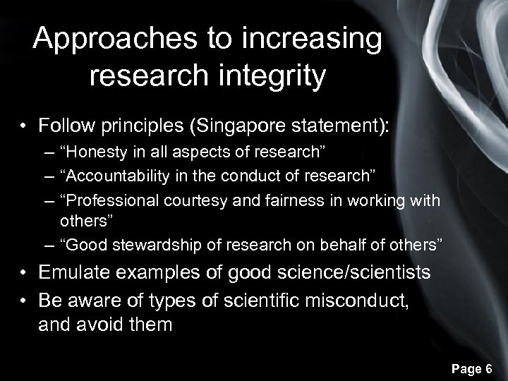 """Approaches to increasing research integrity • Follow principles (Singapore statement): – """"Honesty in all"""