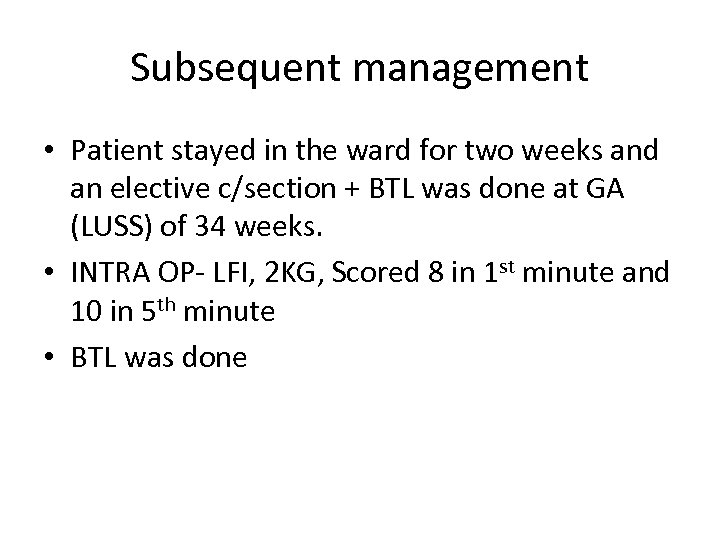 Subsequent management • Patient stayed in the ward for two weeks and an elective