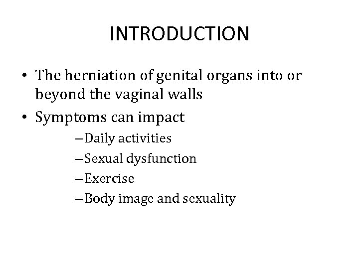 INTRODUCTION • The herniation of genital organs into or beyond the vaginal walls •