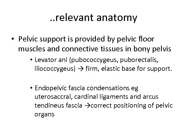 . . relevant anatomy • Pelvic support is provided by pelvic floor muscles and