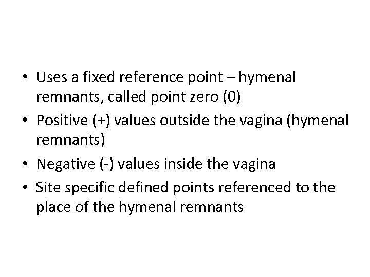 • Uses a fixed reference point – hymenal remnants, called point zero (0)