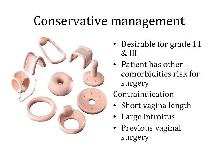 Conservative management • Desirable for grade 11 & III • Patient has other comorbidities