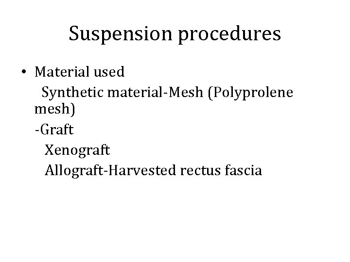 Suspension procedures • Material used Synthetic material-Mesh (Polyprolene mesh) -Graft Xenograft Allograft-Harvested rectus fascia