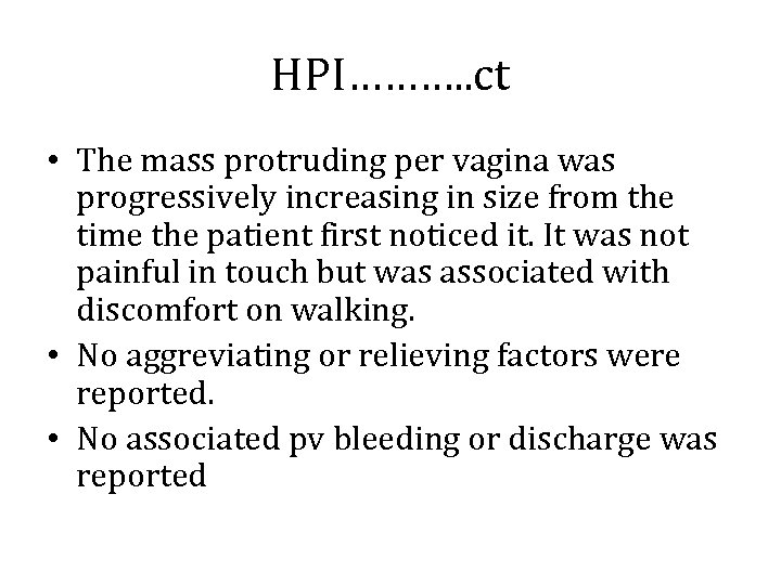 HPI………. . ct • The mass protruding per vagina was progressively increasing in size