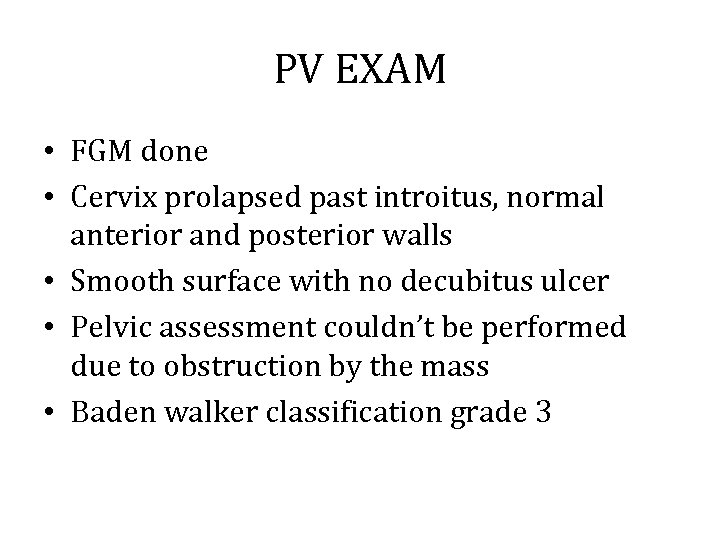 PV EXAM • FGM done • Cervix prolapsed past introitus, normal anterior and posterior