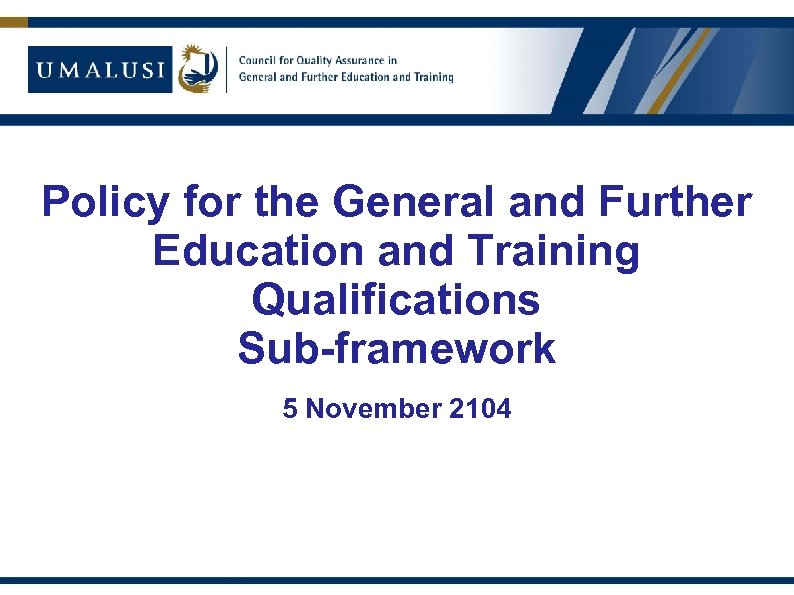 Policy for the General and Further Education and Training Qualifications Sub-framework 5 November 2104