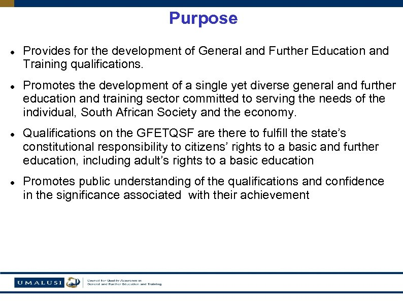 Purpose Provides for the development of General and Further Education and Training qualifications. Promotes
