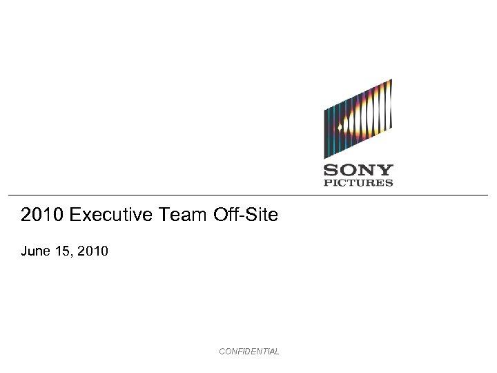 2010 Executive Team Off-Site June 15, 2010 CONFIDENTIAL