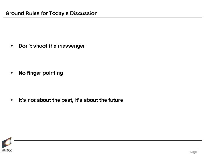 Ground Rules for Today's Discussion • Don't shoot the messenger • No finger pointing