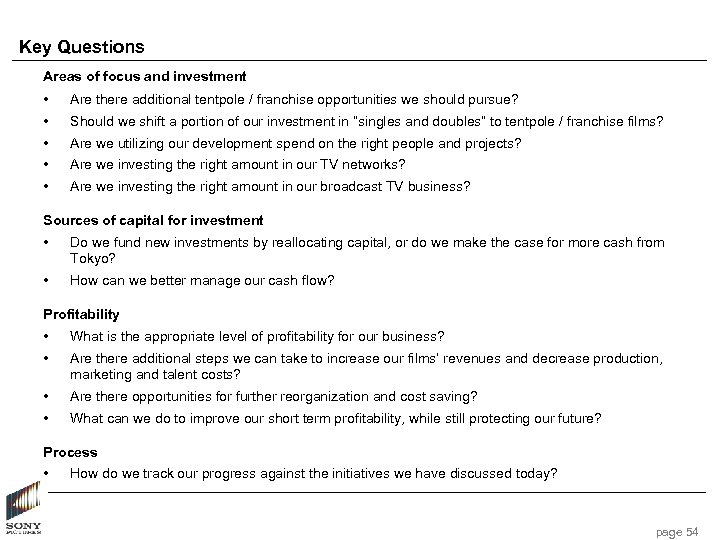 Key Questions Areas of focus and investment • Are there additional tentpole / franchise