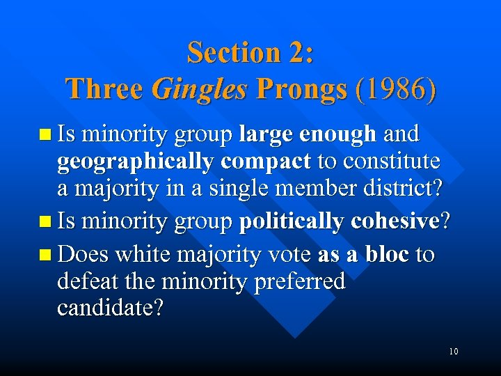 Section 2: Three Gingles Prongs (1986) n Is minority group large enough and geographically