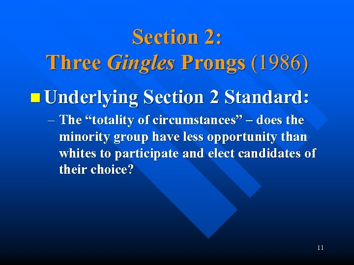 "Section 2: Three Gingles Prongs (1986) n Underlying Section 2 Standard: – The ""totality"