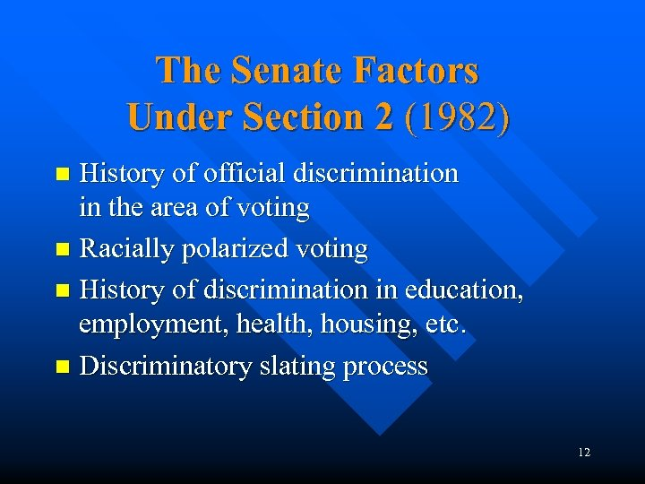 The Senate Factors Under Section 2 (1982) History of official discrimination in the area