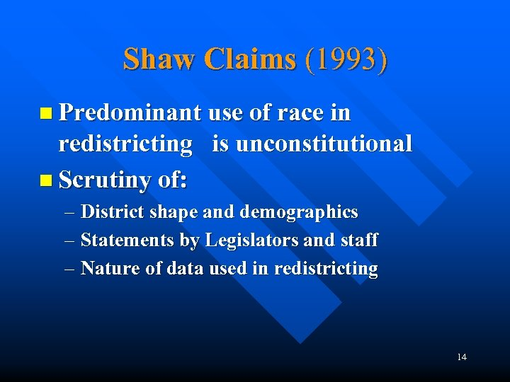 Shaw Claims (1993) n Predominant use of race in redistricting is unconstitutional n Scrutiny