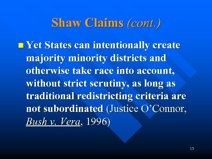 Shaw Claims (cont. ) n Yet States can intentionally create majority minority districts and