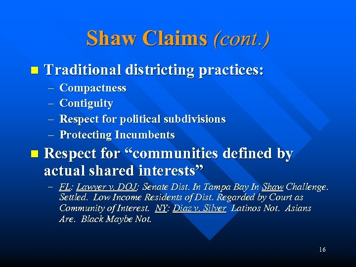 Shaw Claims (cont. ) n Traditional districting practices: – – n Compactness Contiguity Respect