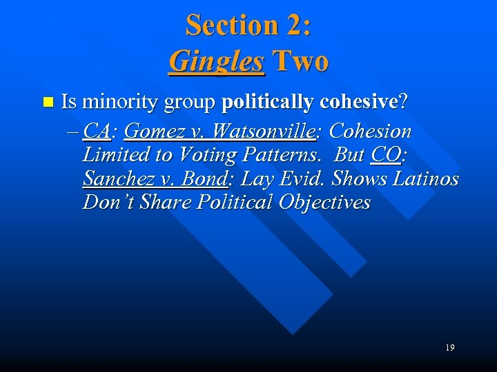 Section 2: Gingles Two n Is minority group politically cohesive? – CA: Gomez v.
