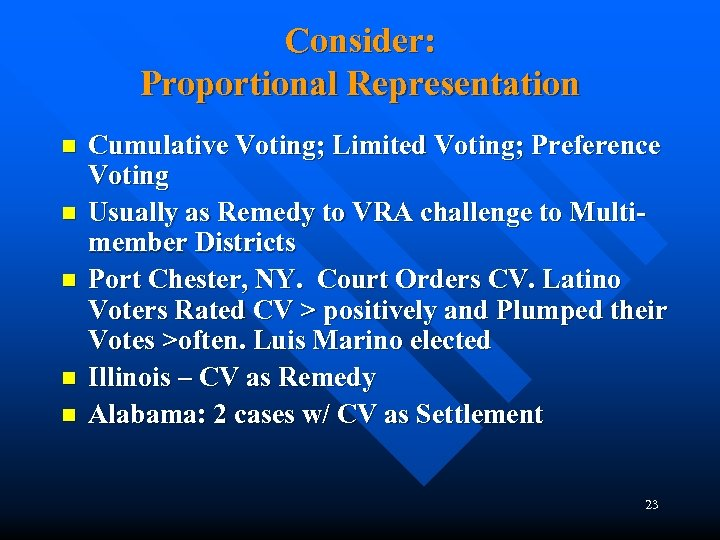 Consider: Proportional Representation n n Cumulative Voting; Limited Voting; Preference Voting Usually as Remedy