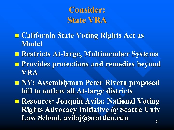 Consider: State VRA California State Voting Rights Act as Model n Restricts At-large, Multimember