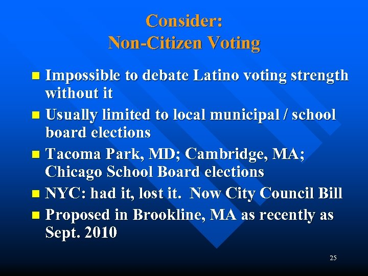 Consider: Non-Citizen Voting Impossible to debate Latino voting strength without it n Usually limited