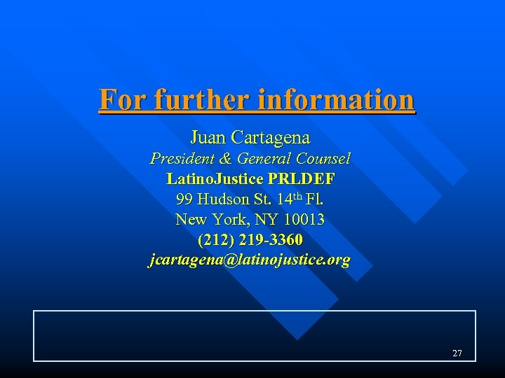 For further information Juan Cartagena President & General Counsel Latino. Justice PRLDEF 99 Hudson