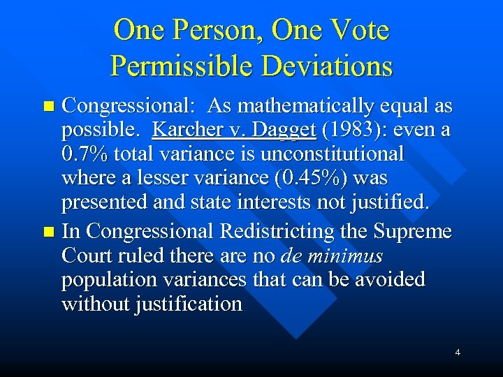 One Person, One Vote Permissible Deviations Congressional: As mathematically equal as possible. Karcher v.