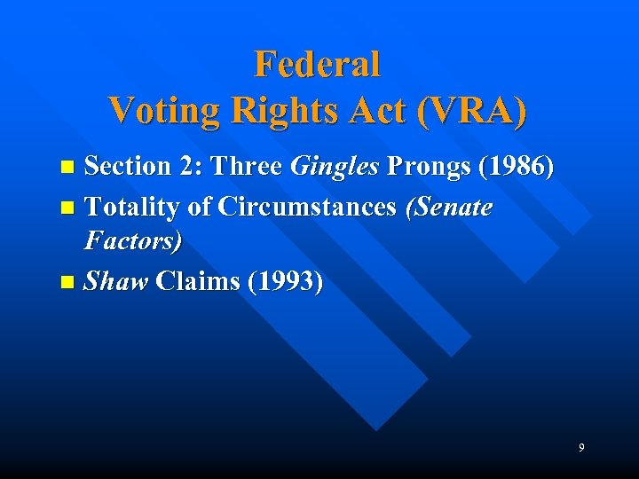 Federal Voting Rights Act (VRA) Section 2: Three Gingles Prongs (1986) n Totality of