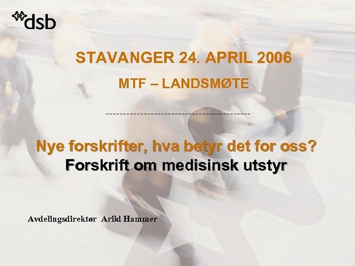 STAVANGER 24. APRIL 2006 MTF – LANDSMØTE Nye forskrifter, hva betyr det for oss?