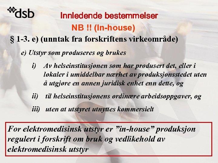 Innledende bestemmelser NB !! (In-house) § 1 -3. e) (unntak fra forskriftens virkeområde) e)