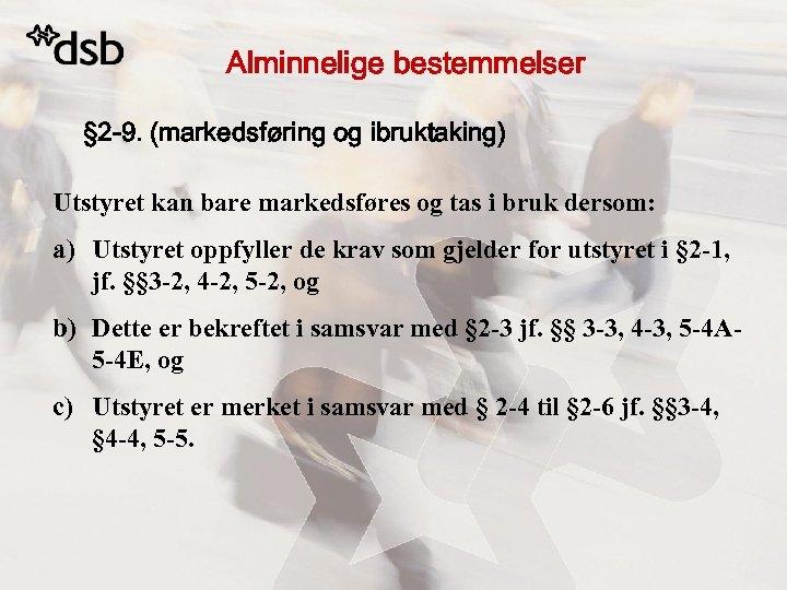 Alminnelige bestemmelser § 2 -9. (markedsføring og ibruktaking) Utstyret kan bare markedsføres og tas