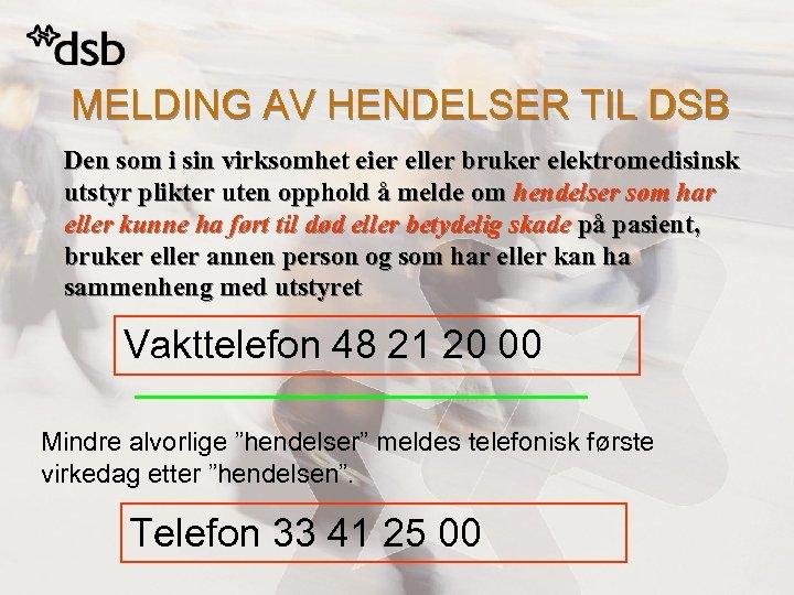 MELDING AV HENDELSER TIL DSB Den som i sin virksomhet eier eller bruker elektromedisinsk