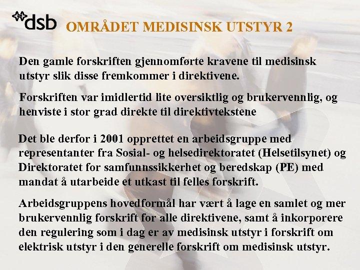 OMRÅDET MEDISINSK UTSTYR 2 Den gamle forskriften gjennomførte kravene til medisinsk utstyr slik disse