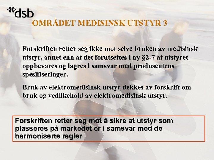OMRÅDET MEDISINSK UTSTYR 3 Forskriften retter seg ikke mot selve bruken av medisinsk utstyr,