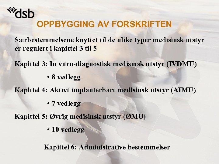 OPPBYGGING AV FORSKRIFTEN Særbestemmelsene knyttet til de ulike typer medisinsk utstyr er regulert i