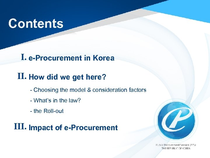 Contents Ⅰ. e-Procurement in Korea Ⅱ. How did we get here? - Choosing the