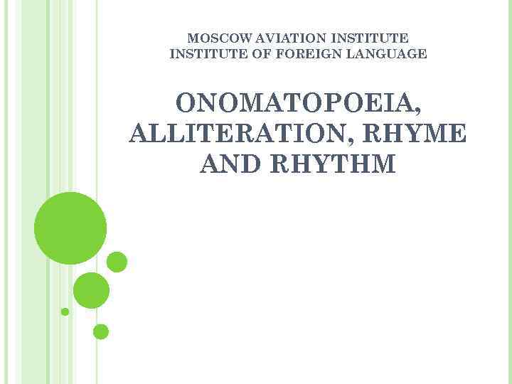 MOSCOW AVIATION INSTITUTE OF FOREIGN LANGUAGE ONOMATOPOEIA, ALLITERATION, RHYME AND RHYTHM