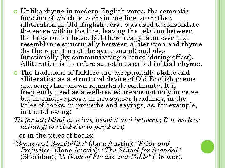 Unlike rhyme in modern English verse, the semantic function of which is to chain
