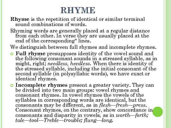 RHYME Rhуme is the repetition of identical or similar terminal sound combinations of words.