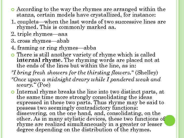 According to the way the rhymes are arranged within the stanza, certain models have